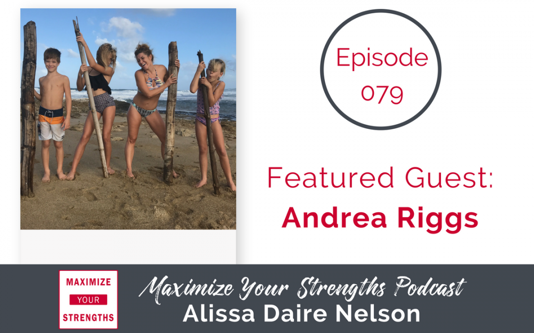 079: Your Journey, Your Way, With Your Strengths Leading Your Way with Andrea Riggs