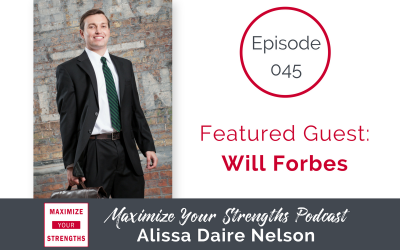 045: Letting Your Dreams Dictate Your Career; Your Strengths Dictate How You Show up with Will Forbes