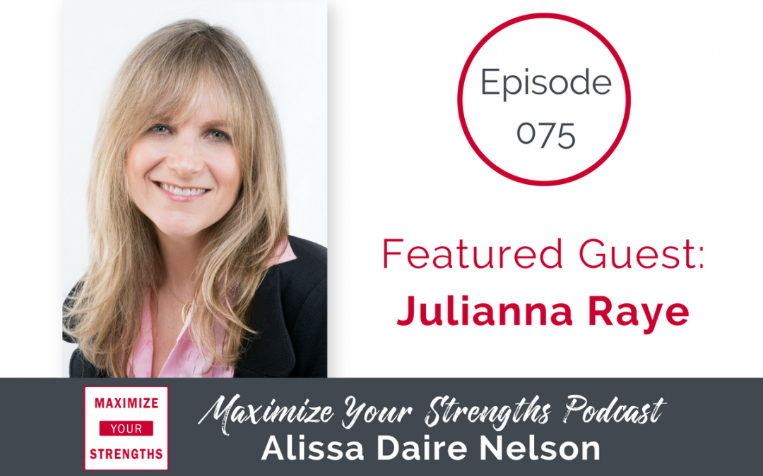 075: Easing Stress and Anxiety Through Mindfulness Using Your Strengths with Julianna Raye