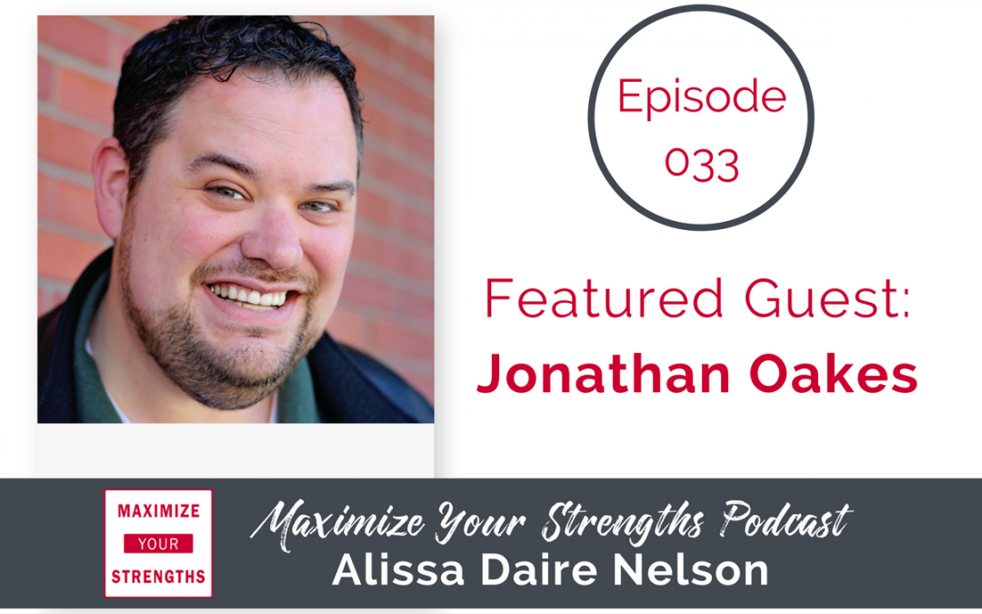 033: Why Your Strengths are the Best Ones for You with Jonathan Oakes