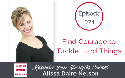 074: Find Courage to Tackle Hard Things