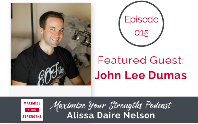 015: John Lee Dumas on Creating Legacy Through Influencing Strengths