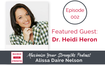 002: Using Your Strengths to Create Success with Dr. Heidi  Heron