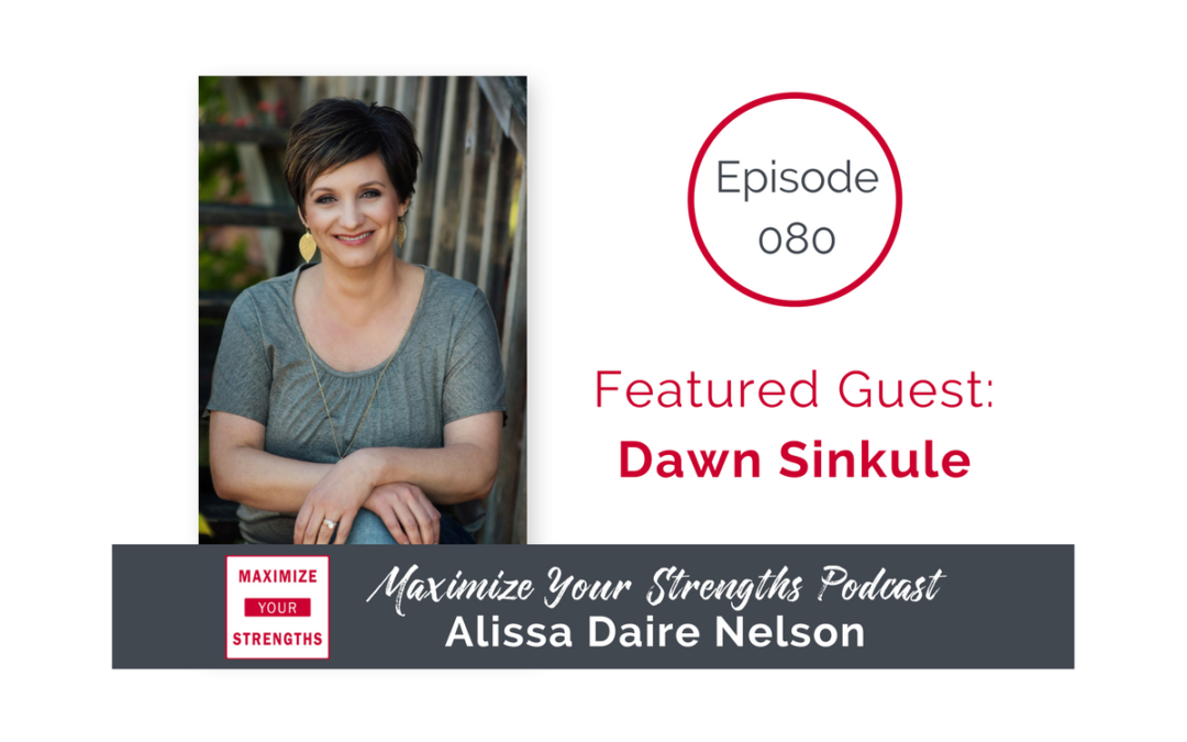 080: Processes and Priorities: How to Use Your Strengths to Improve Efficiency, Scale, and Make More Money with Dawn Sinkule