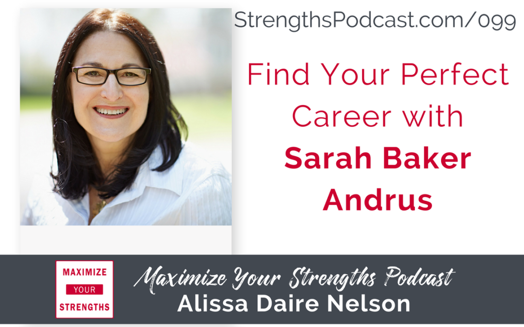099: Can You Choose a Career With Your Strengths Leading?  Sarah Baker Andrus Joins Us