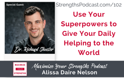 102: Use Your Superpowers to Give Your Daily Helping to the World with Dr. Richard Shuster