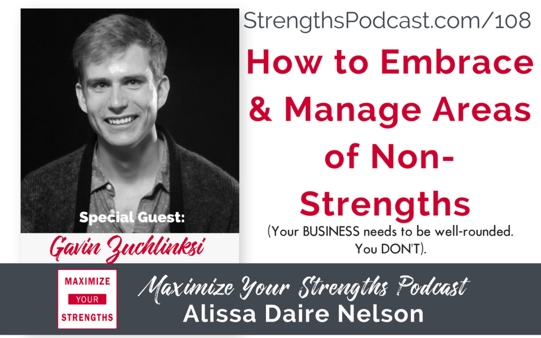 108: Learn How to Embrace & Manage Areas of NON-Strengths with Gavin Zuchlinksi