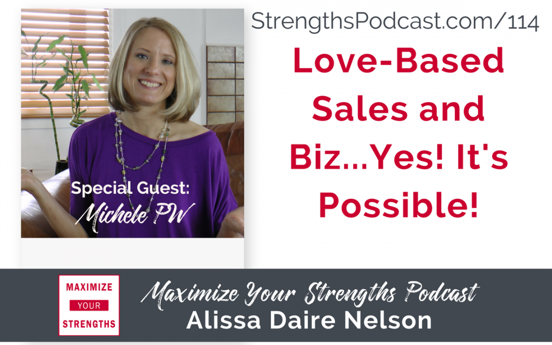114: Love-Based Sales and Biz…Yes! It's Possible! With Michele PW
