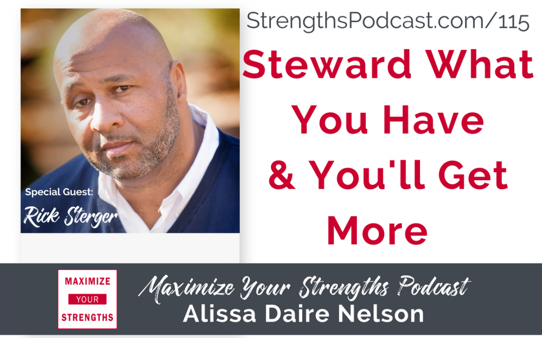 115: Steward What You Have & You'll Get More with Rick Sterger