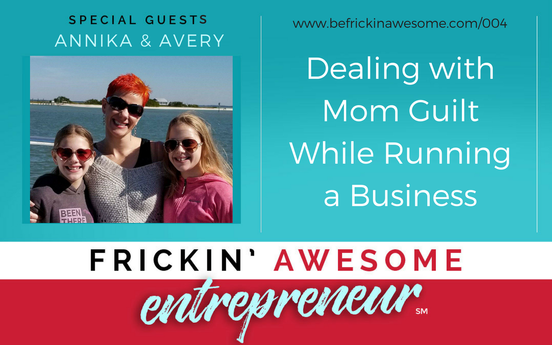 004: Dealing with Mom Guilt While Running a Business