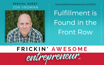003: Fulfillment is Found in the Front Row