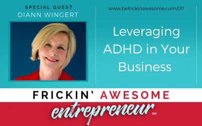 011:  Leveraging ADHD in Your Business