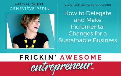 018: How to Delegate and Make Incremental Changes for a Sustainable Business
