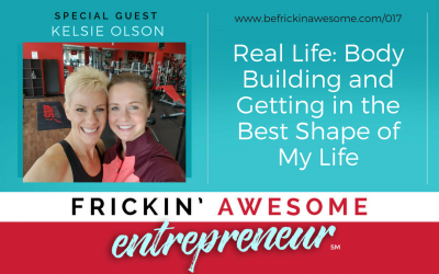 017: Real Life: Body Building and Getting in the Best Shape of My Life