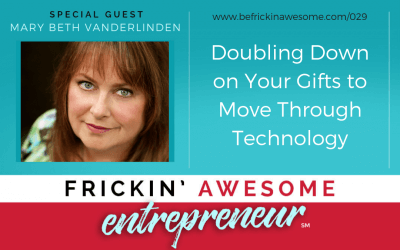 029: Doubling Down on Your Gifts to Move Through Technology