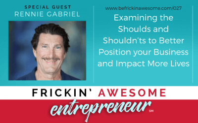 027: Examining the Shoulds and Shouldn'ts to Better Position your Business and Impact More Lives