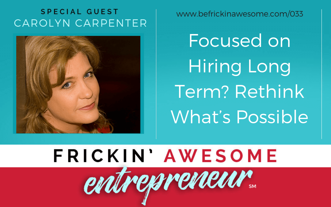 033: Focused on Hiring Long Term? Rethink What's Possible