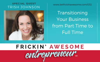 032: Transitioning Your Business from Part Time to Full Time