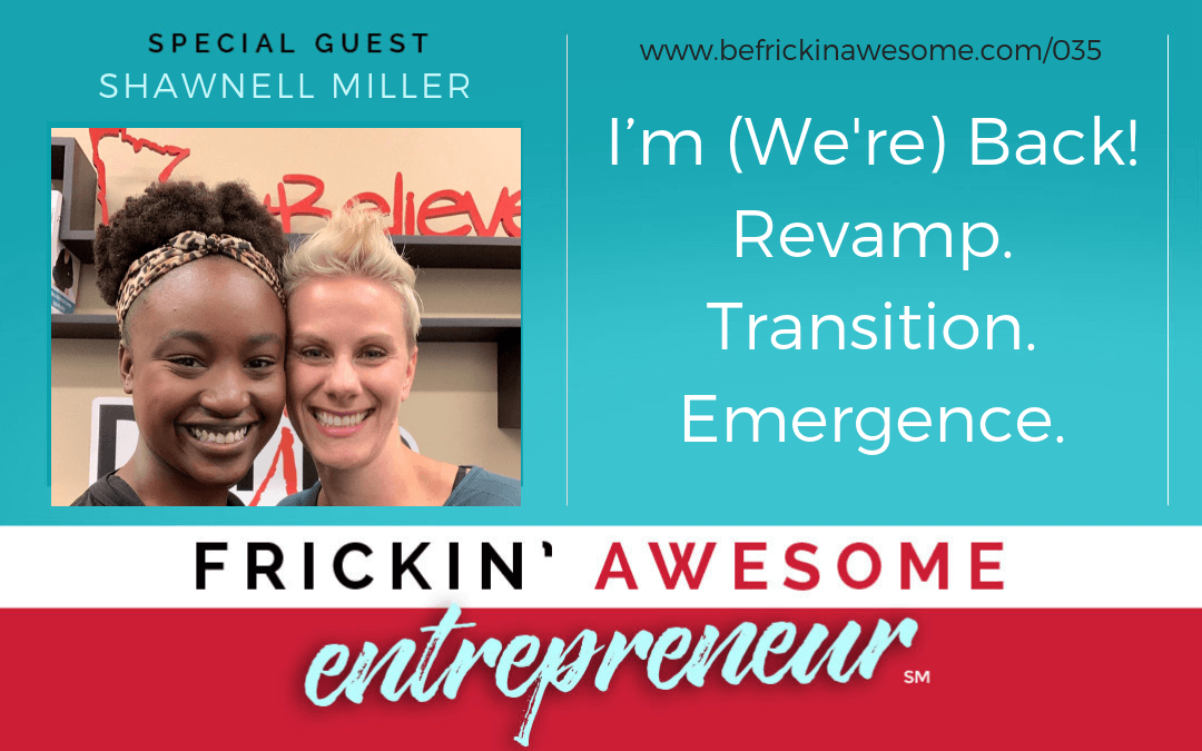 035: I'm (We're) Back! Revamp. Transition. Emergence.