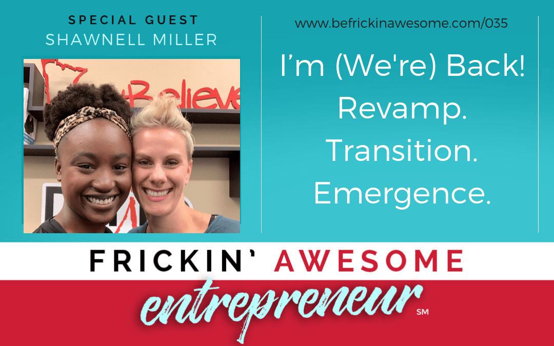 035: I'm (We're) Back! Revamp. Transition. Emergence.