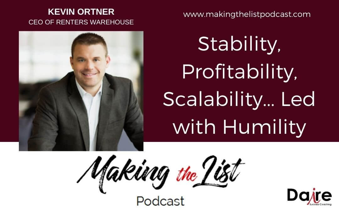 Stability, Profitability, Scalability…Led with Humility with Kevin Ortner