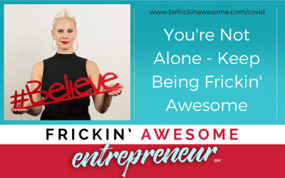 You're not alone – Keep Being Frickin Awesome